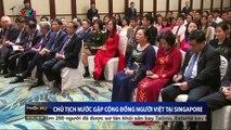 Chủ tịch nước Trần Đại Quang gặp cộng đồng người Việt tại Singapore
