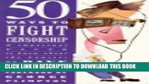 [PDF] 50 Ways To Fight Censorship: And Important Facts To Know About The Censors Popular Colection