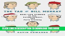 [PDF] The Tao of Bill Murray: Real-Life Stories of Joy, Enlightenment, and Party Crashing Popular
