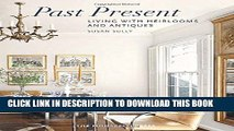[Download] Past Present: Living with Heirlooms and Antiques Hardcover Collection