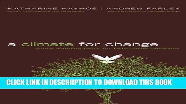 [PDF] A Climate for Change: Global Warming Facts for Faith-Based Decisions Full Online