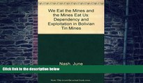 Big Deals  We Eat the Mines and the Mines Eat Us: Dependency and Exploitation in Bolivian Tin