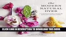 [Read PDF] The Modern Natural Dyer: A Comprehensive Guide to Dyeing Silk, Wool, Linen and Cotton