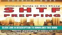 [PDF] SHTF Prepping: Ultimate Guide to Dirt Cheap SHTF Prepping; Prepare Your Stockpile and Ensure