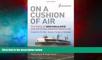 READ FREE FULL  On a Cushion of Air: The Story of Hoverlloyd and the Cross-Channel Hovercraft