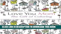 [PDF] Love You Mom: The Gift Of Coloring: The perfect anti-stress coloring book for moms Full Online
