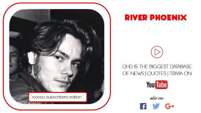 River Phoenix [Real Facts] He and his brother Joaquin...
