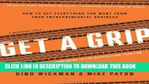 [Download] Get A Grip: How to Get Everything You Want from Your Entrepreneurial Business Paperback