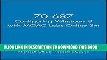 [PDF] 70-687 Configuring Windows 8 with MOAC Labs Online Set Full Online