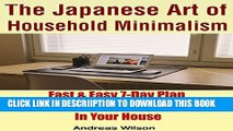 [New] Minimalism: The Japanese Art of Household Minimalism: Fast   Easy 7-Day Plan To Create A