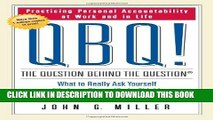 [Read] QBQ! The Question Behind the Question: Practicing Personal Accountability at Work and in