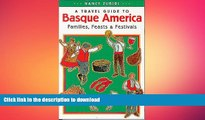 PDF ONLINE A Travel Guide to Basque America: Families, Feasts, and Festivals (Basque Series) READ