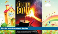 FAVORITE BOOK  The Calcium Bomb: The Nanobacteria Link to Heart Disease and Cancer by Mulhall,