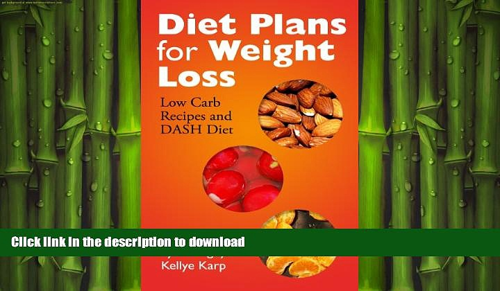 READ BOOK  Diet Plans for Weight Loss: Low Carb Recipes and DASH Diet  PDF ONLINE