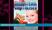 FAVORITE BOOK  Cholesterol Revitaliser: Insider Secrets to Revitalising Your Health and Lowering