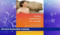READ BOOK  Healing Hashimoto s Naturally: How I used radical TLC to love my thyroid and my body