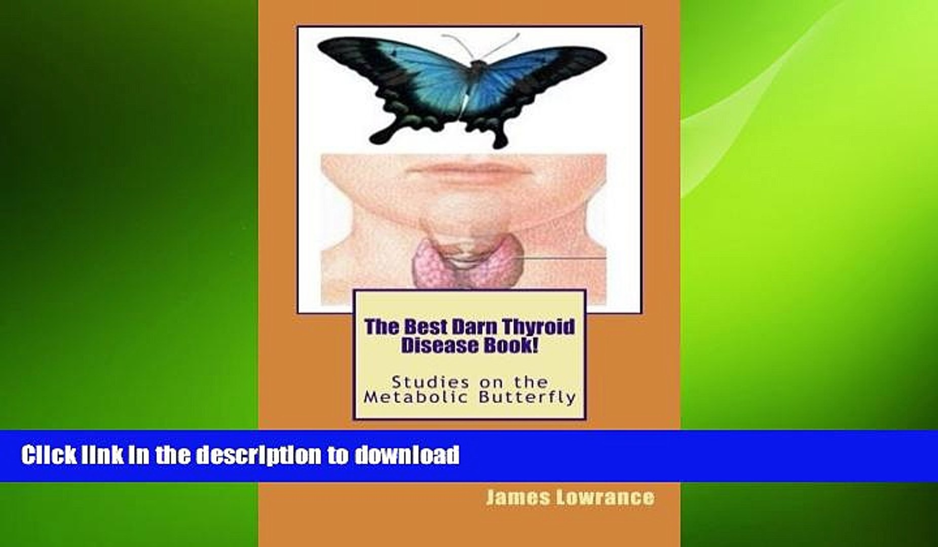 READ BOOK  The Best Darn Thyroid Disease Book!: Studies on the Metabolic Butterfly  BOOK ONLINE