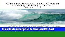 Read Chiropractic Cash Only Practice, Vol. II: A Chiropractor s Journey Through a Post-Payment