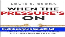 Read When the Pressure s On: The Secret to Winning When You Can t Afford to Lose  Ebook Free