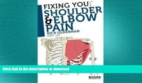 READ BOOK  Fixing You: Shoulder   Elbow Pain: Self-treatment for rotator cuff strain, shoulder