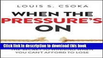 Read When the Pressure s On: The Secret to Winning When You Can t Afford to Lose  Ebook Online