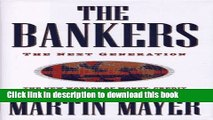 Read The Bankers: The Next Generation The New Worlds of Money, Credit and Banking in an Electronic