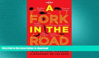 FAVORIT BOOK A Fork In The Road: Tales of Food, Pleasure and Discovery On The Road (Lonely Planet