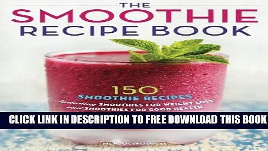 [PDF] Smoothie Recipe Book: 150 Smoothie Recipes Including Smoothies for  Weight Loss and Smoothies