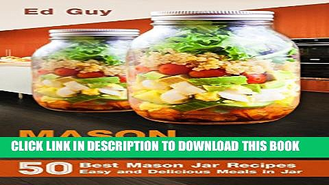 [PDF] MASON JAR MEALS: 50 Best Mason Jar Recipes Easy and Delicious Meals in Jar (Mason Jars,