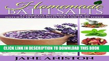 [PDF] Homemade Bath Salts: A Complete Beginner s Guide To Natural DIY Bath Salts You Can Make