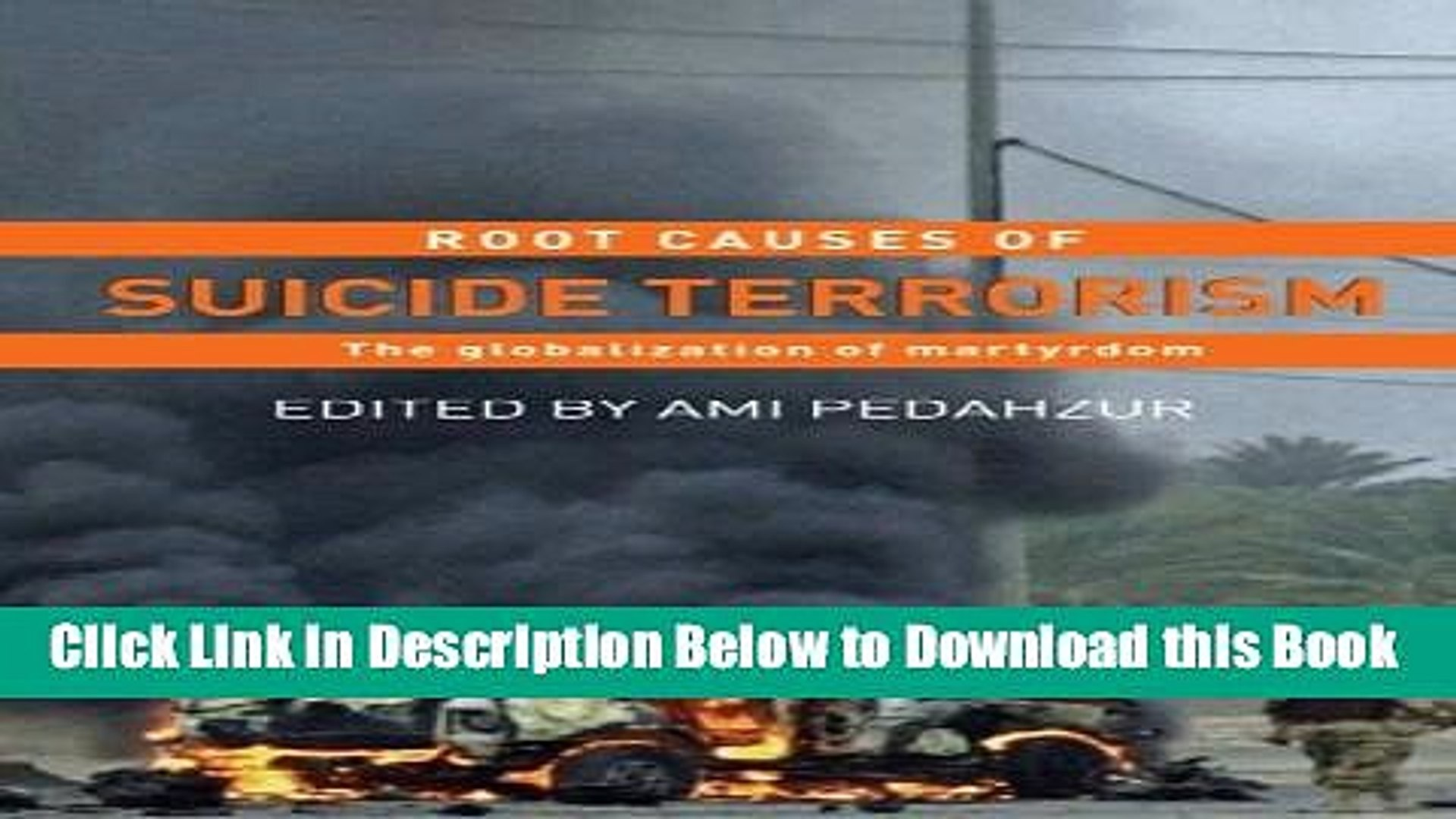 Root Causes of Suicide Terrorism: The Globalization of Martyrdom (Political Violence)