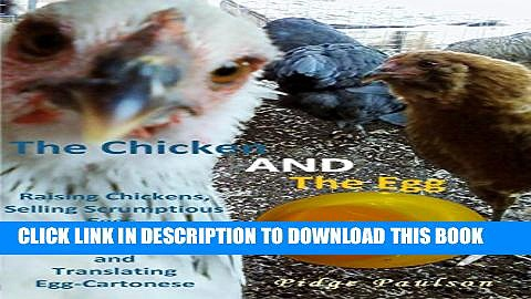 [PDF] The Chicken AND The Egg: Raising Chickens, Selling Scrumptious Eggs, Decoding Feed Labels,