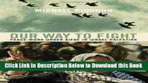 [Best] Our Way to Fight: Peace-Work Under Siege in Israel-Palestine Online Books