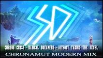 [Song] Chronamut - Radical Dreamers - Without Taking The Jewel (Chrono Cross Chrono Eternity Mix)