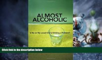 Big Deals  Almost Alcoholic: Is My (or My Loved One's) Drinking a Problem? (The Almost Effect)