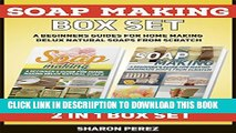 [New] Soap Making Box Set: A Beginners Guides for Home Making Delux Natural Soaps from Scratch