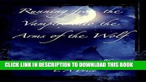[PDF] Running from the Vampire into the Arms of the Wolf: (Book 4, Grey Wolf Pack Romance