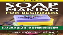 [New] Soap Making for Beginners 2nd Edition: Proven Secrets to Making All Natural Homemade Soaps