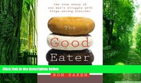 Big Deals  The Good Eater: The True Story of One Man s Struggle With Binge Eating Disorder  Free