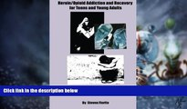 Must Have PDF  Heroin/Opioid Addiction and Recovery for Teens and Young Adults: A Complete A to Z