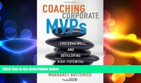 READ book  Coaching Corporate MVPs: Challenging and Developing High-Potential Employees READ