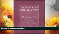 READ FREE FULL  Twelve Step Christianity: The Christian Roots   Application of the Twelve Steps