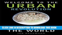 [PDF] Welcome to the Urban Revolution: How Cities Are Changing the World Popular Online