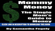 [PDF] Mommy Money: The Single Mom s Guide to Making Money Popular Colection