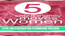 [PDF] 5 Smart Money Moves For Women: Discover the 5 simple money steps every woman needs to follow