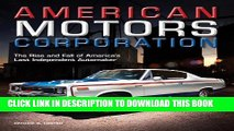 [PDF] American Motors Corporation: The Rise and Fall of America s Last Independent Automaker Full