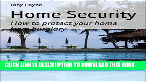 [New] Home Security: How to protect your home from burglars Exclusive Full Ebook