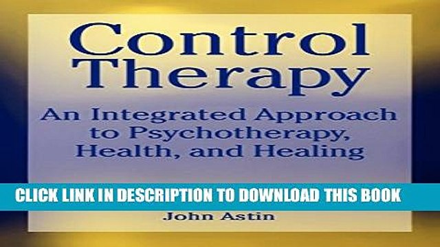 [PDF] Control Therapy: An Integrated Approach to Psychotherapy, Health, and Healing Popular