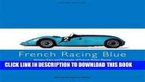 [Read PDF] FRENCH RACING BLUE: Drivers, Cars and Triumphs of French Motor Racing (Racing Colours)