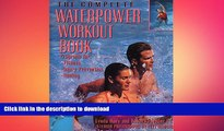 EBOOK ONLINE  The Complete Waterpower Workout Book: Programs for Fitness, Injury Prevention, and